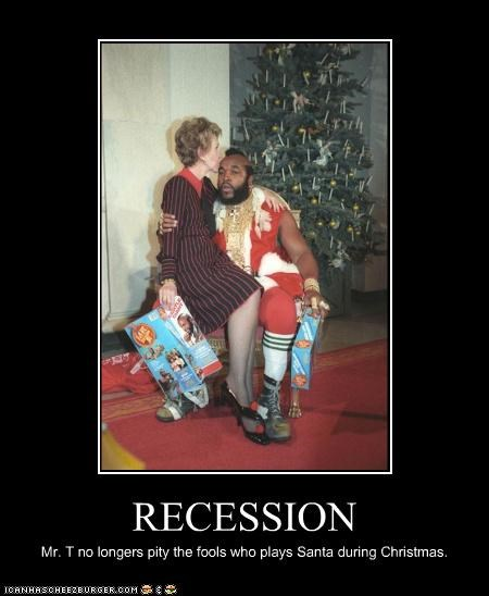 RECESSION Mr. T no longers pity the fools who plays Santa during Christmas.