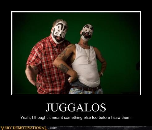 JUGGALOS Yeah, I thought it meant something else too before I saw them.