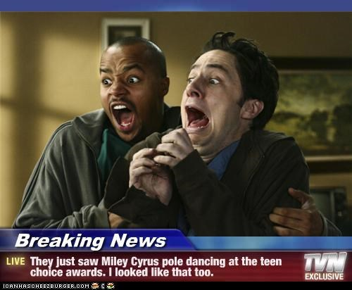 Breaking News - They just saw Miley Cyrus pole dancing at the teen choice awards. I looked like that too.