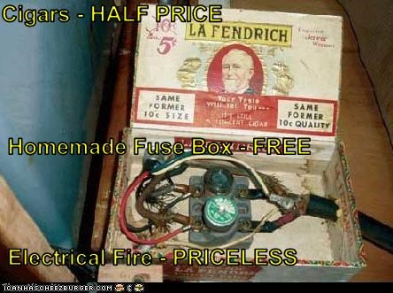 Cigars - HALF PRICE Homemade Fuse Box - FREE Electrical Fire ... on