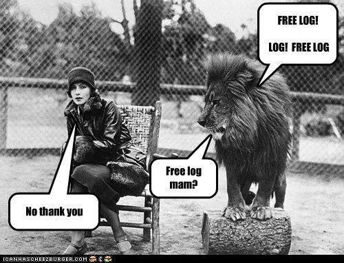 FREE LOG! LOG! FREE LOG Free log mam? No thank you