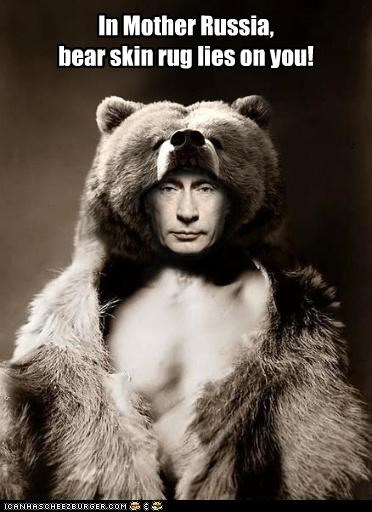 In Mother Russia, bear skin rug lies on you!