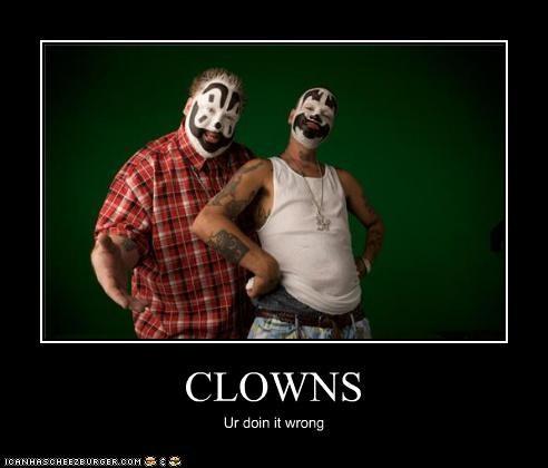 CLOWNS Ur doin it wrong