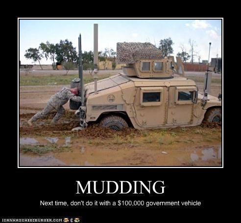 MUDDING Next time, don't do it with a $100,000 government vehicle