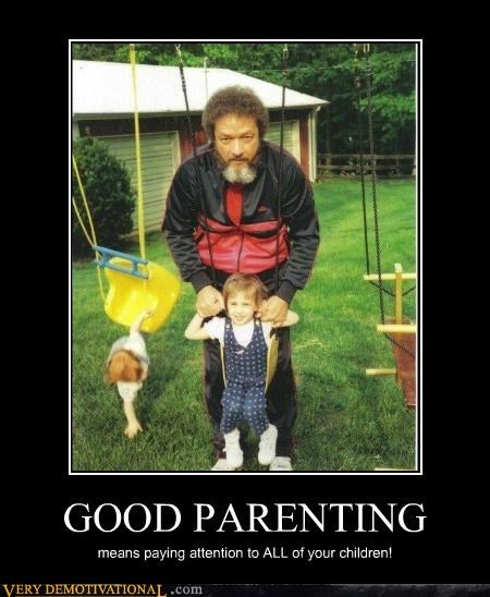 GOOD PARENTING means paying attention to ALL of your children!