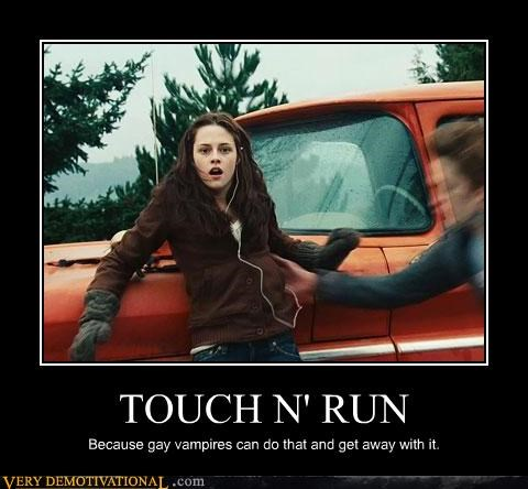 TOUCH N' RUN Because gay vampires can do that and get away with it.