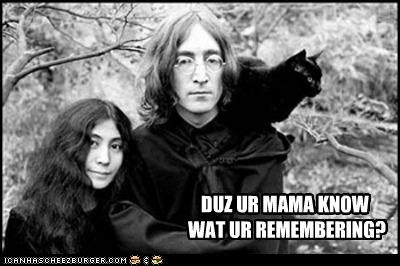 DUZ UR MAMA KNOW WAT UR REMEMBERING?
