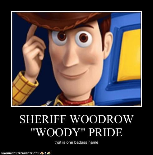 "SHERIFF WOODROW ""WOODY"" PRIDE that is one badass name"