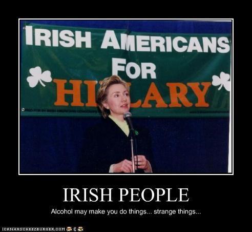 IRISH PEOPLE Alcohol may make you do things... strange things...
