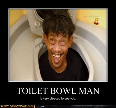 TOILET BOWL MAN is very pleased to see you.