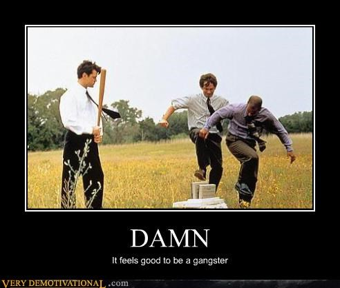 gangsta,damn,Office Space