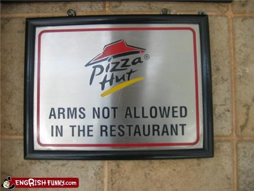 No arms in Pizza Hut