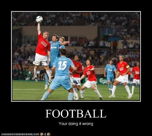 FOOTBALL Your doing it wrong