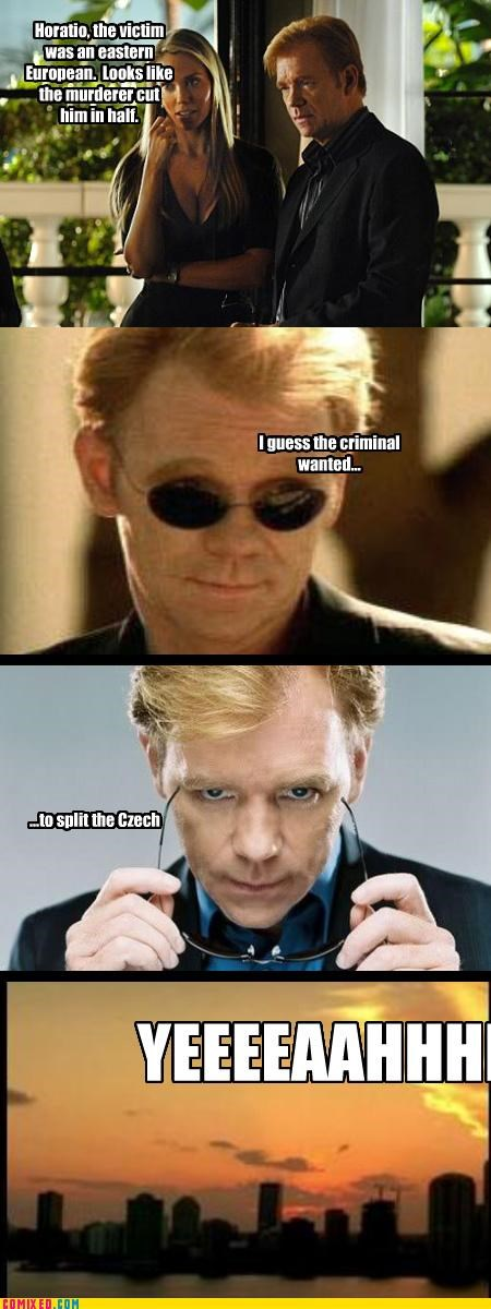 csi europe Horatio puns TV yeah