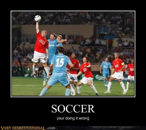 SOCCER your doing it wrong