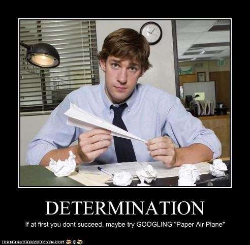 "DETERMINATION If at first you dont succeed, maybe try GOOGLING ""Paper Air Plane"""