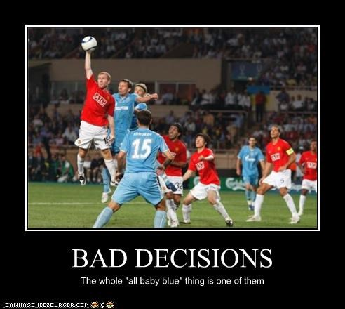 "BAD DECISIONS The whole ""all baby blue"" thing is one of them"