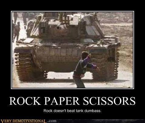 ROCK PAPER SCISSORS Rock doesn't beat tank dumbass.