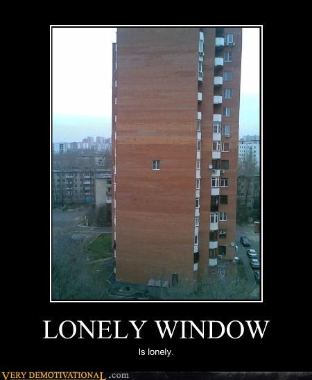 LONELY WINDOW Is lonely.