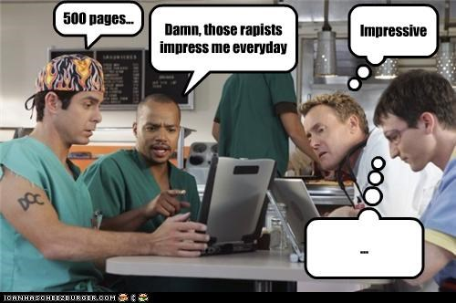 Damn, those rapists impress me everyday 500 pages... Impressive ...