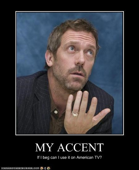 MY ACCENT If I beg can I use it on American TV?