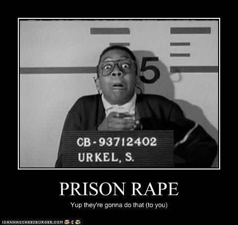 PRISON RAPE Yup they're gonna do that (to you)
