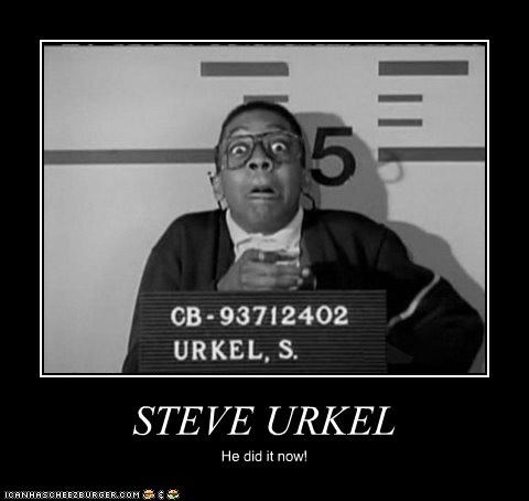 STEVE URKEL He did it now!