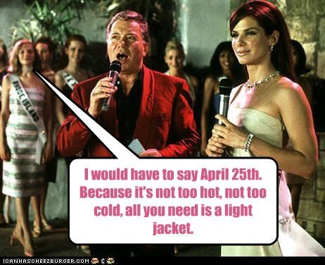 I would have to say April 25th. Because it's not too hot, not too cold, all you need is a light jacket.