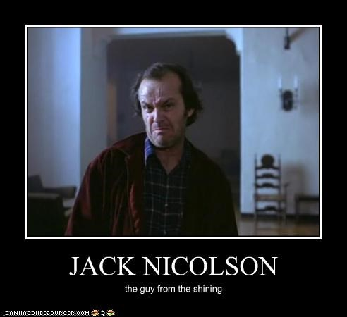 JACK NICOLSON the guy from the shining