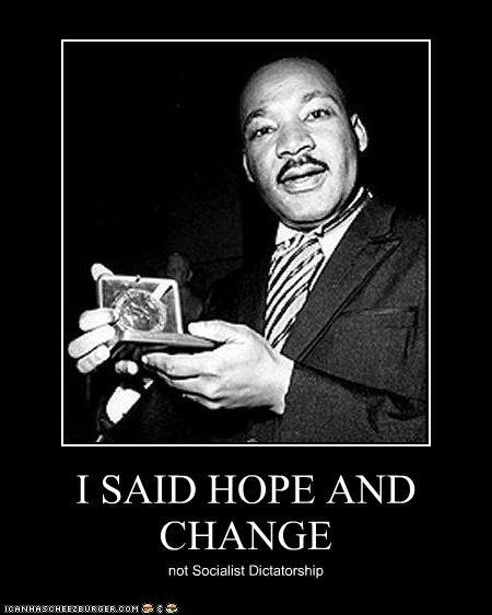 I SAID HOPE AND CHANGE not Socialist Dictatorship