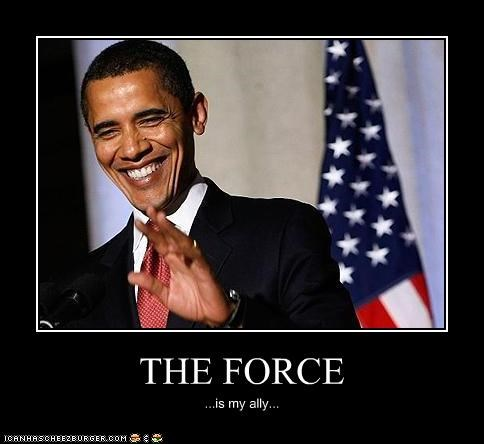 THE FORCE ...is my ally...
