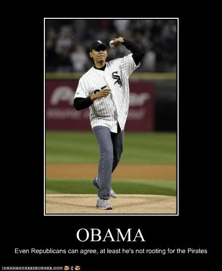 OBAMA Even Republicans can agree, at least he's not rooting for the Pirates