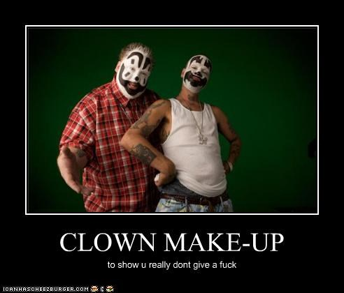 CLOWN MAKE-UP to show u really dont give a fuck