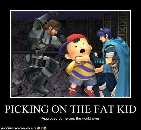 PICKING ON THE FAT KID Approved by heroes the world over
