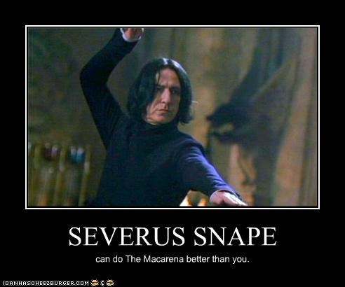 SEVERUS SNAPE can do The Macarena better than you.