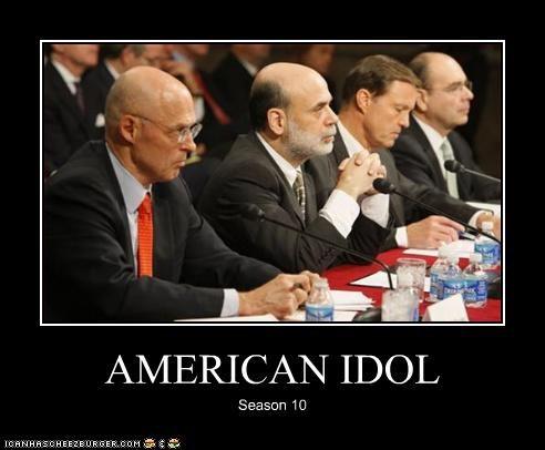 American Idol,Ben Bernanke,federal reserve,Henry Paulson,treasury secretary