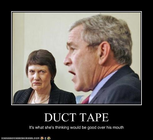 DUCT TAPE It's what she's thinking would be good over his mouth