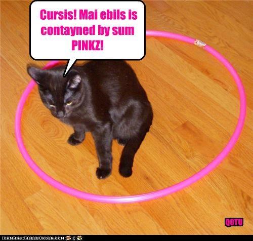 Cursis! Mai ebils is contayned by sum PINKZ! QOTU