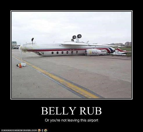 BELLY RUB Or you're not leaving this airport