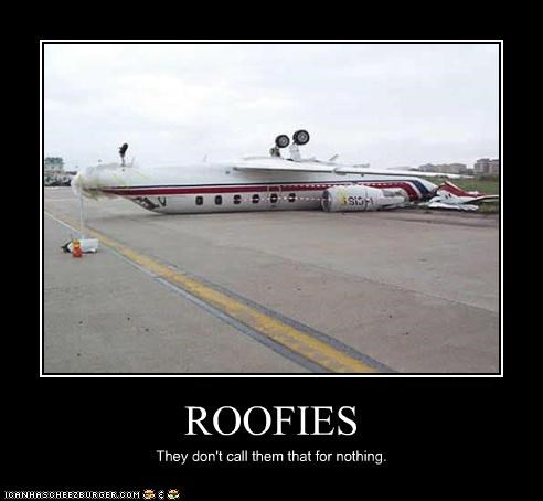 ROOFIES They don't call them that for nothing.