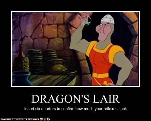 DRAGON'S LAIR Insert six quarters to confirm how much your reflexes suck
