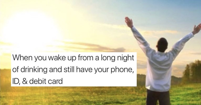 Funny memes about cats, dogs, animals, pets, dating, relationships, food, drinking, alcohol, booze, cover is a happy man who woke up after drinking with his phone, id and debit card.