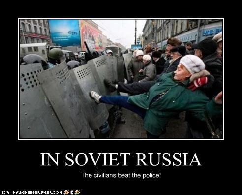 IN SOVIET RUSSIA The civilians beat the police!