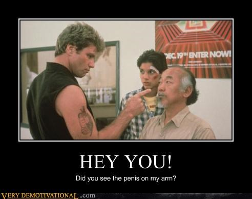 HEY YOU! Did you see the penis on my arm?