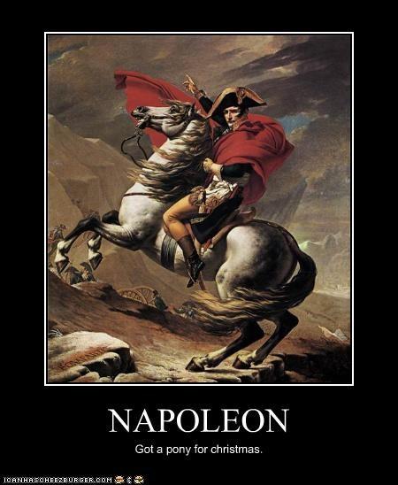 NAPOLEON Got a pony for christmas.