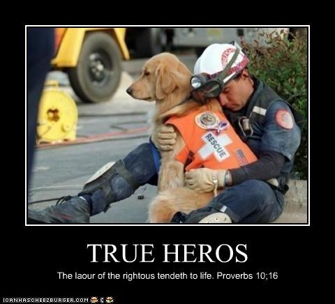 TRUE HEROS The laour of the rightous tendeth to life. Proverbs 10;16