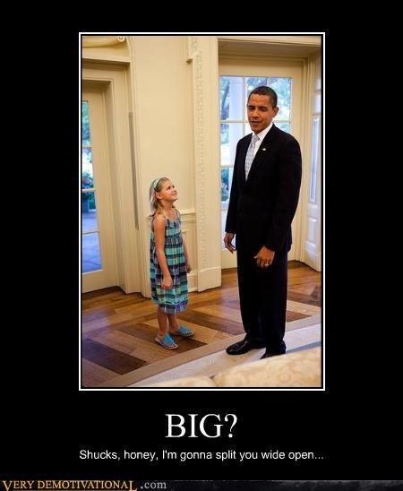 BIG? Shucks, honey, I'm gonna split you wide open...
