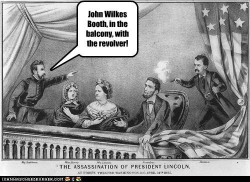 John Wilkes Booth, in the balcony, with the revolver!