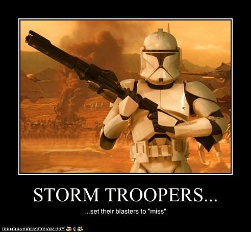 "STORM TROOPERS... ...set their blasters to ""miss"""