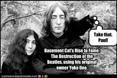 Take that, Paul! Basement Cat's Rise to Fame: The Destruction of the Beatles, using his original owner Yoko Ono.